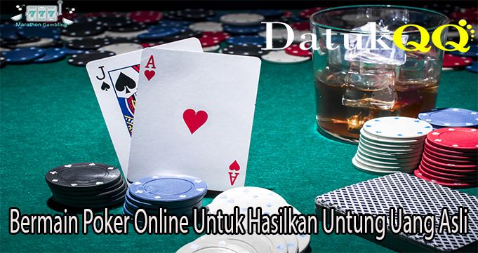 Bermain Poker Online Untuk Hasilkan Untung Uang Asli